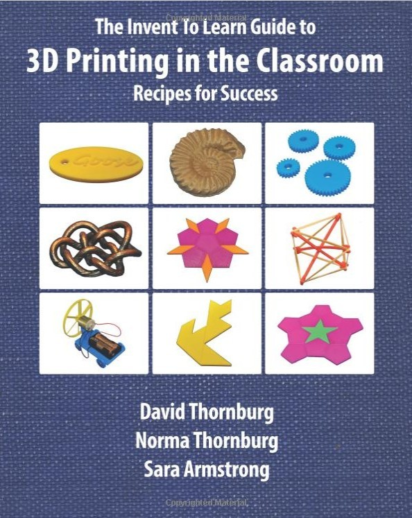The Invent to Learn Guide to 3D Printing in the Classroom