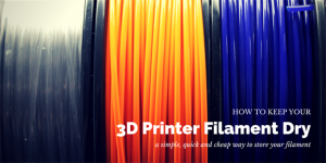 How to Keep your 3D Printer Filament Dry